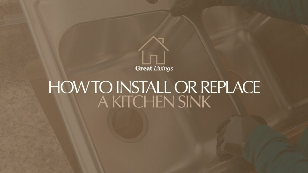 How To Install Or Replace A Kitchen Sink (Under Mount, Drop-In, Top Mount)